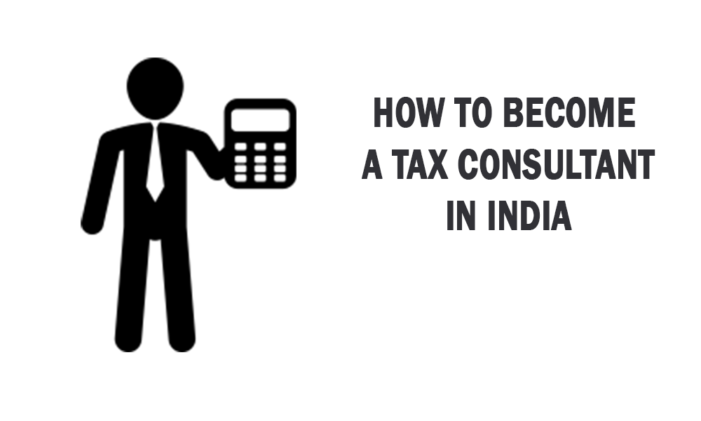 How to Become a Tax Consultant in India